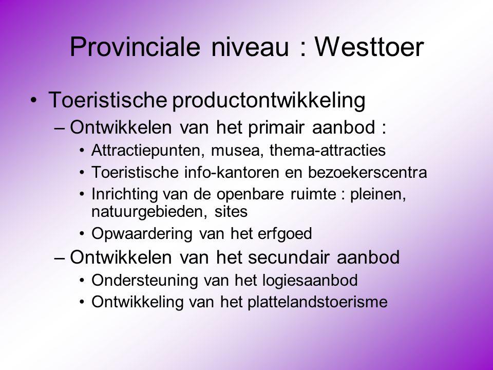 Provinciale niveau : Westtoer •Toeristische productontwikkeling –Ontwikkelen van het primair aanbod : •Attractiepunten, musea, thema-attracties •Toeri
