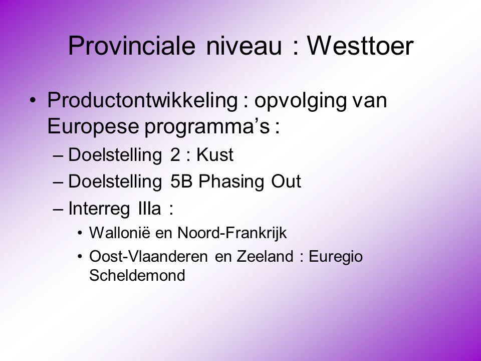 Provinciale niveau : Westtoer •Productontwikkeling : opvolging van Europese programma's : –Doelstelling 2 : Kust –Doelstelling 5B Phasing Out –Interre