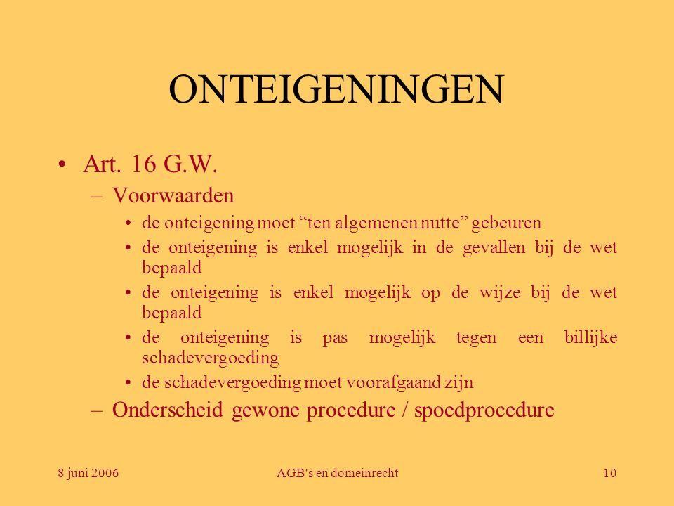 """8 juni 2006AGB's en domeinrecht10 ONTEIGENINGEN •Art. 16 G.W. –Voorwaarden •de onteigening moet """"ten algemenen nutte"""" gebeuren •de onteigening is enke"""