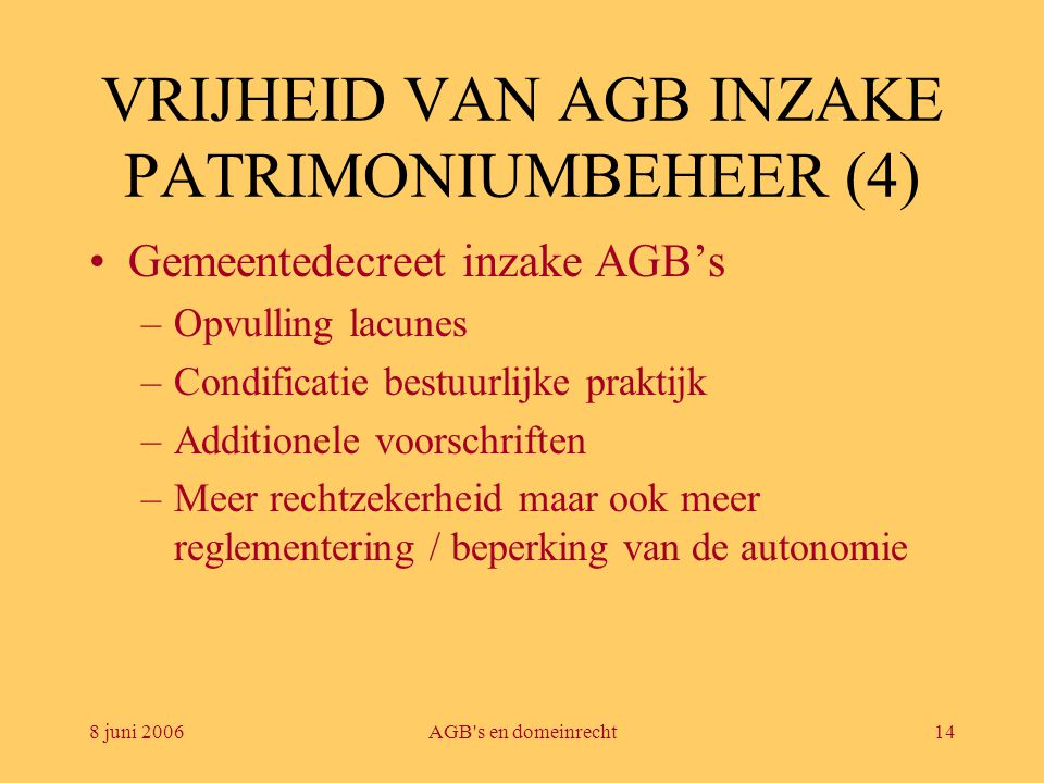 8 juni 2006AGB's en domeinrecht14 VRIJHEID VAN AGB INZAKE PATRIMONIUMBEHEER (4) •Gemeentedecreet inzake AGB's –Opvulling lacunes –Condificatie bestuur