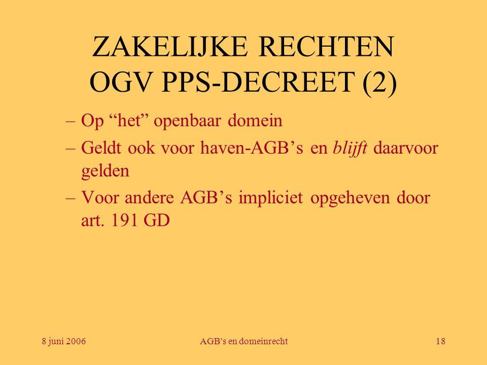 """8 juni 2006AGB's en domeinrecht18 ZAKELIJKE RECHTEN OGV PPS-DECREET (2) –Op """"het"""" openbaar domein –Geldt ook voor haven-AGB's en blijft daarvoor gelde"""