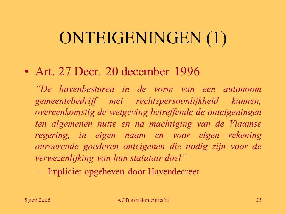 """8 juni 2006AGB's en domeinrecht23 ONTEIGENINGEN (1) •Art. 27 Decr. 20 december 1996 """"De havenbesturen in de vorm van een autonoom gemeentebedrijf met"""
