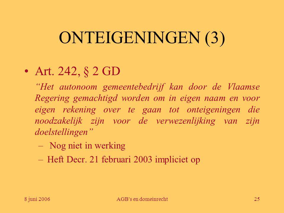 """8 juni 2006AGB's en domeinrecht25 ONTEIGENINGEN (3) •Art. 242, § 2 GD """"Het autonoom gemeentebedrijf kan door de Vlaamse Regering gemachtigd worden om"""
