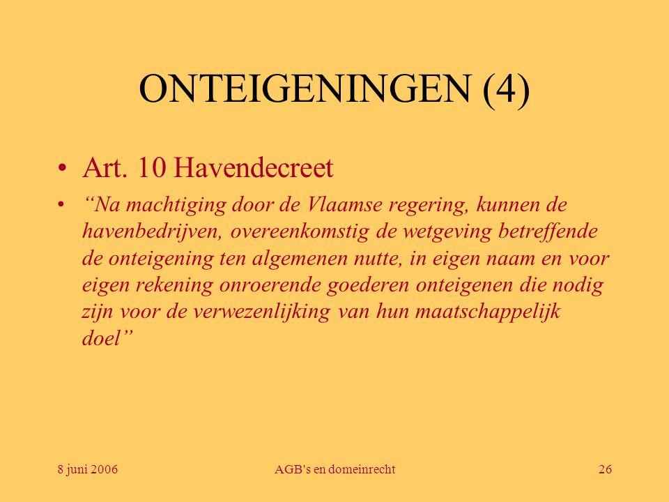 """8 juni 2006AGB's en domeinrecht26 ONTEIGENINGEN (4) •Art. 10 Havendecreet •""""Na machtiging door de Vlaamse regering, kunnen de havenbedrijven, overeenk"""