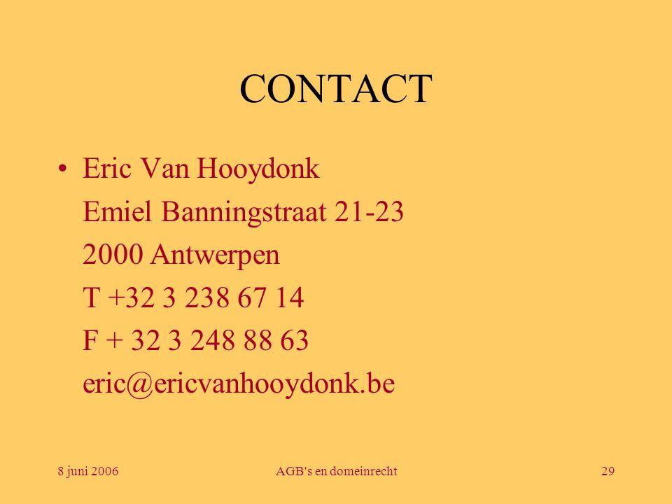8 juni 2006AGB's en domeinrecht29 CONTACT •Eric Van Hooydonk Emiel Banningstraat 21-23 2000 Antwerpen T +32 3 238 67 14 F + 32 3 248 88 63 eric@ericva