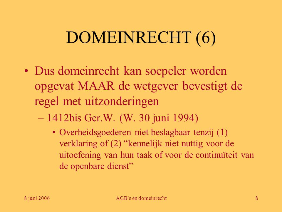 8 juni 2006AGB's en domeinrecht8 DOMEINRECHT (6) •Dus domeinrecht kan soepeler worden opgevat MAAR de wetgever bevestigt de regel met uitzonderingen –