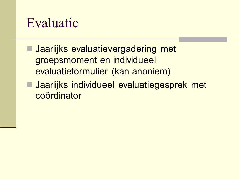 Evaluatie  Jaarlijks evaluatievergadering met groepsmoment en individueel evaluatieformulier (kan anoniem)  Jaarlijks individueel evaluatiegesprek met coördinator