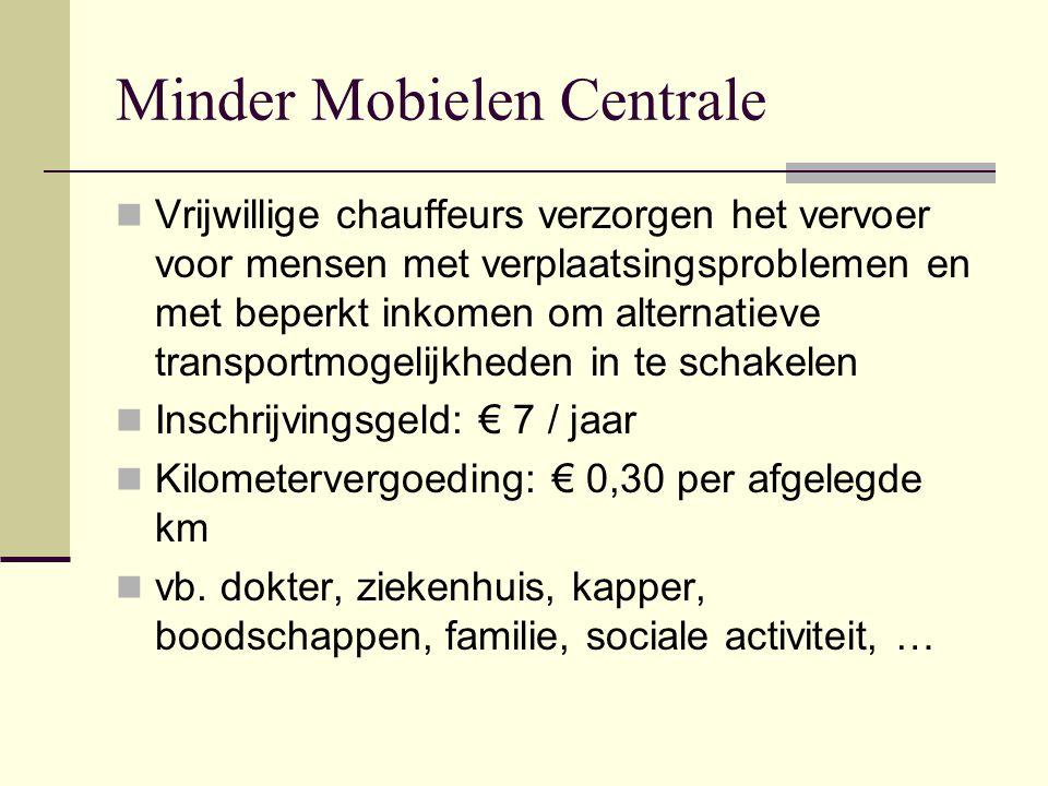 Minder Mobielen Centrale  Vrijwillige chauffeurs verzorgen het vervoer voor mensen met verplaatsingsproblemen en met beperkt inkomen om alternatieve transportmogelijkheden in te schakelen  Inschrijvingsgeld: € 7 / jaar  Kilometervergoeding: € 0,30 per afgelegde km  vb.