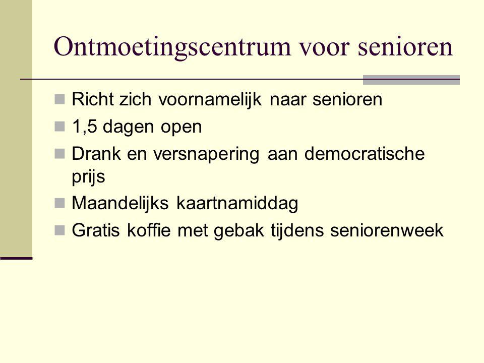 Ontmoetingscentrum voor senioren  Richt zich voornamelijk naar senioren  1,5 dagen open  Drank en versnapering aan democratische prijs  Maandelijks kaartnamiddag  Gratis koffie met gebak tijdens seniorenweek