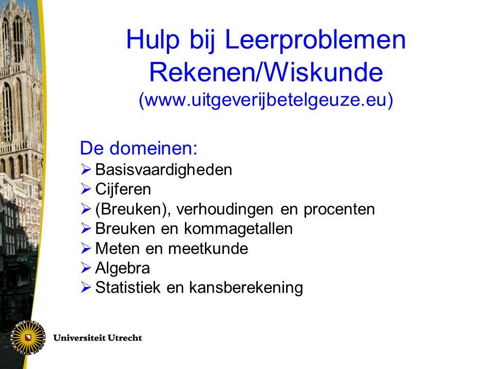 Hulp bij Leerproblemen Rekenen/Wiskunde (www.uitgeverijbetelgeuze.eu) De domeinen:  Basisvaardigheden  Cijferen  (Breuken), verhoudingen en procent