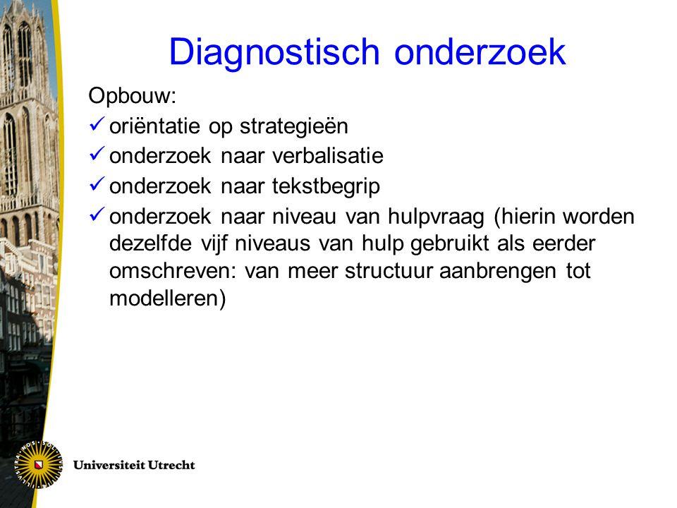 Diagnostisch onderzoek Opbouw:  oriëntatie op strategieën  onderzoek naar verbalisatie  onderzoek naar tekstbegrip  onderzoek naar niveau van hulp