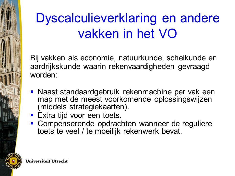 Dyscalculieverklaring en andere vakken in het VO Bij vakken als economie, natuurkunde, scheikunde en aardrijkskunde waarin rekenvaardigheden gevraagd
