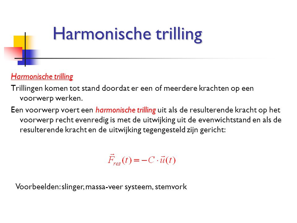 Harmonische trilling Trillingen komen tot stand doordat er een of meerdere krachten op een voorwerp werken. harmonische trilling Een voorwerp voert ee