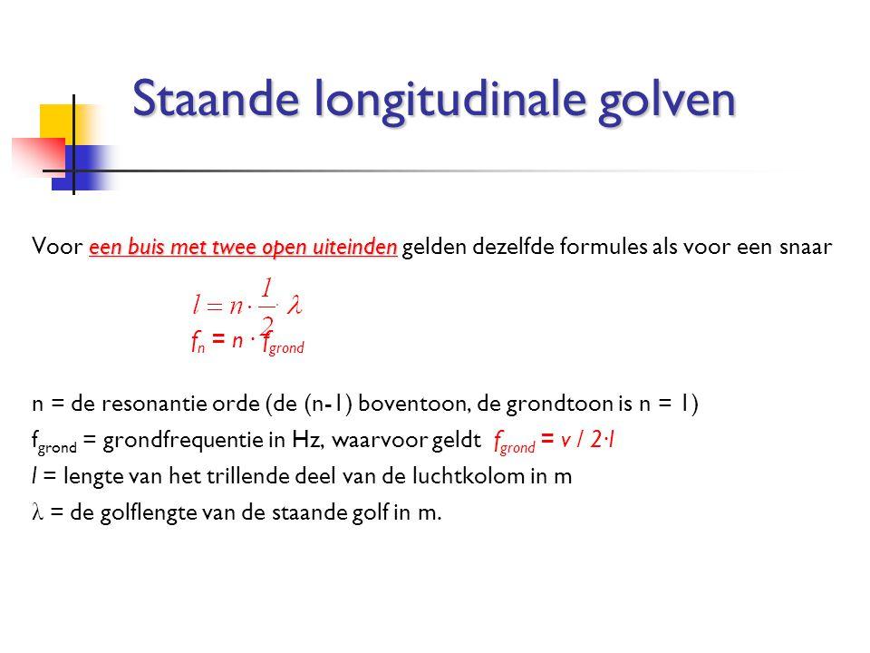 een buis met twee open uiteinden Voor een buis met twee open uiteinden gelden dezelfde formules als voor een snaar f n = n ∙ f grond n = de resonantie
