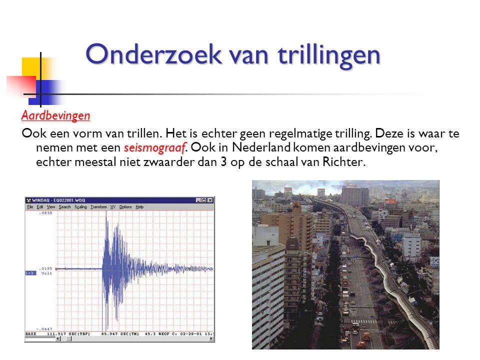 Aardbevingen seismograaf Ook een vorm van trillen. Het is echter geen regelmatige trilling. Deze is waar te nemen met een seismograaf. Ook in Nederlan