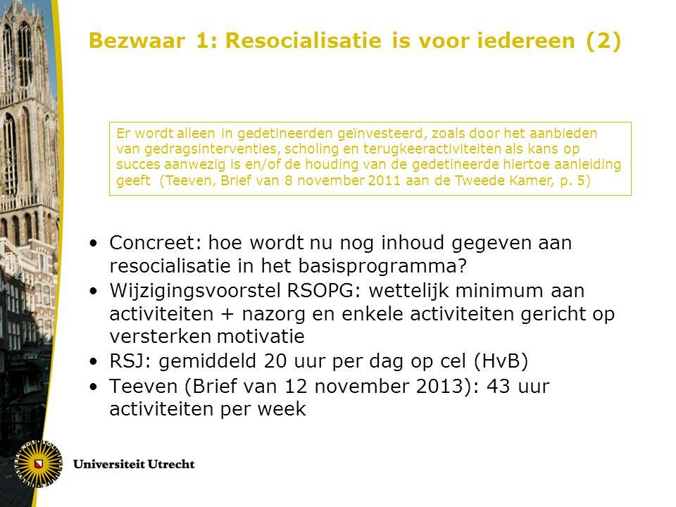 Bezwaar 1: Resocialisatie is voor iedereen (2) •Concreet: hoe wordt nu nog inhoud gegeven aan resocialisatie in het basisprogramma.