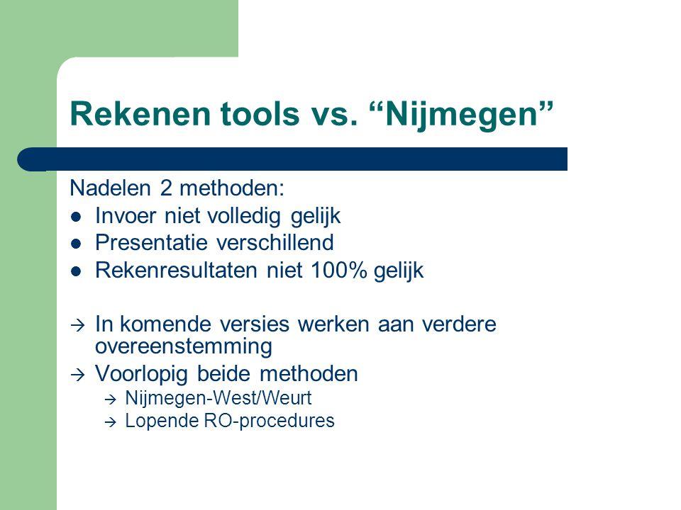 """Rekenen tools vs. """"Nijmegen"""" Nadelen 2 methoden:  Invoer niet volledig gelijk  Presentatie verschillend  Rekenresultaten niet 100% gelijk  In kome"""