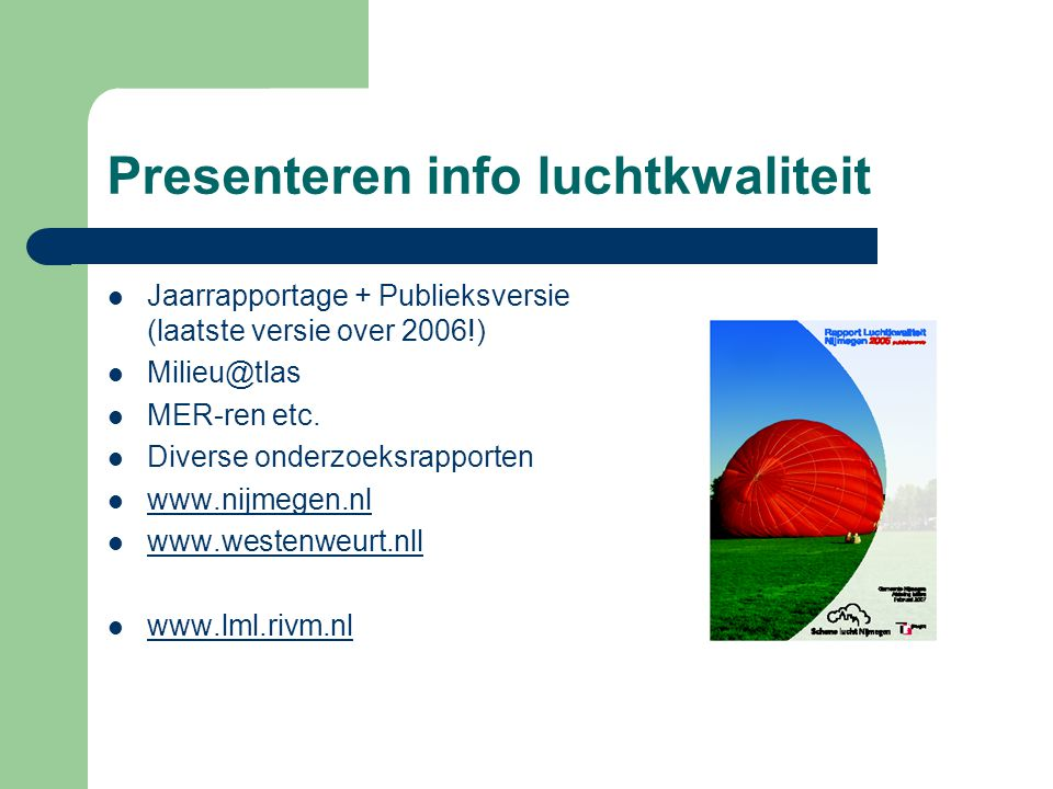 Presenteren info luchtkwaliteit  Jaarrapportage + Publieksversie (laatste versie over 2006!)  Milieu@tlas  MER-ren etc.  Diverse onderzoeksrapport