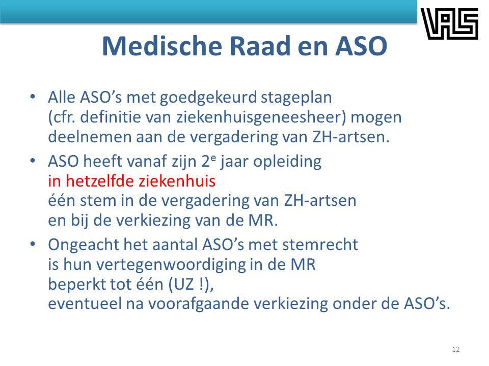 Medische Raad en ASO • Alle ASO's met goedgekeurd stageplan (cfr. definitie van ziekenhuisgeneesheer) mogen deelnemen aan de vergadering van ZH-artsen