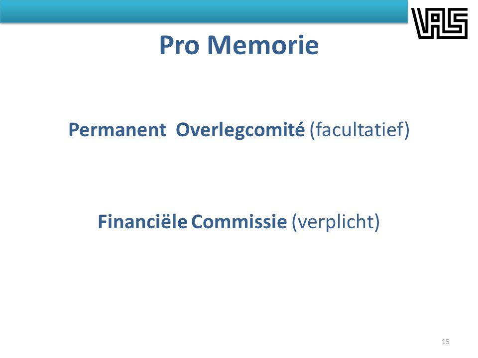Pro Memorie Permanent Overlegcomité (facultatief) Financiële Commissie (verplicht) 15