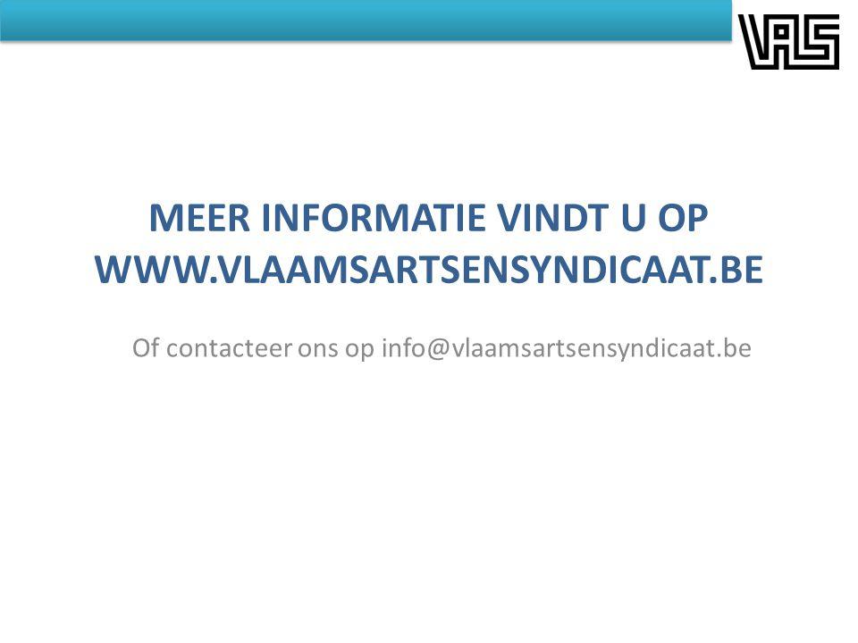 MEER INFORMATIE VINDT U OP WWW.VLAAMSARTSENSYNDICAAT.BE Of contacteer ons op info@vlaamsartsensyndicaat.be
