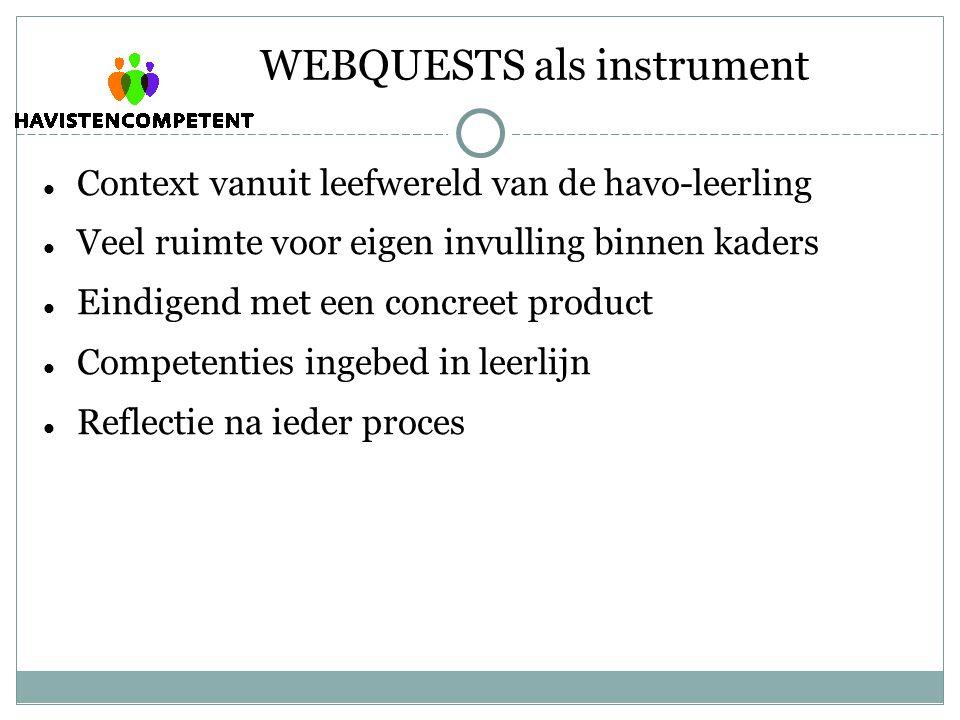 WEBQUESTS als instrument  Context vanuit leefwereld van de havo-leerling  Veel ruimte voor eigen invulling binnen kaders  Eindigend met een concreet product  Competenties ingebed in leerlijn  Reflectie na ieder proces