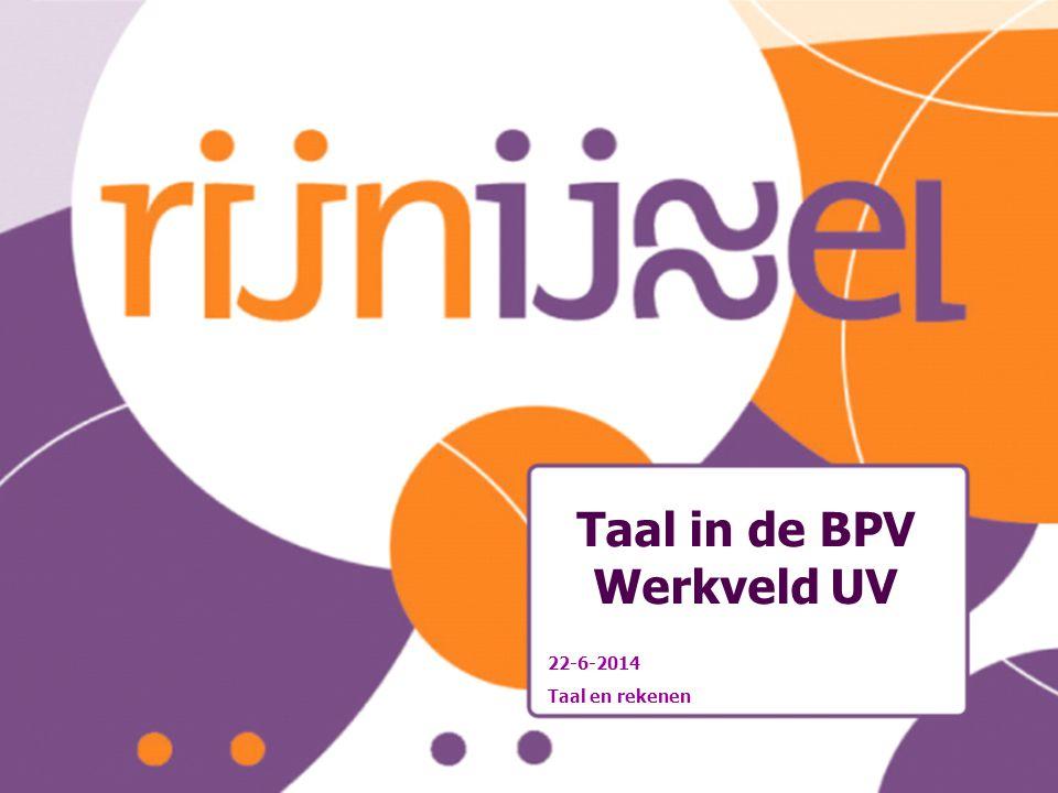 22-6-2014 Taal en rekenen Taal in de BPV Werkveld UV