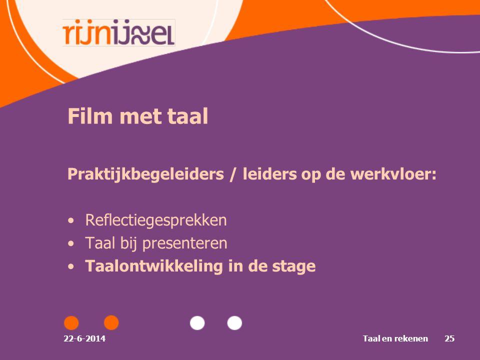 Film met taal Praktijkbegeleiders / leiders op de werkvloer: •Reflectiegesprekken •Taal bij presenteren •Taalontwikkeling in de stage 22-6-2014Taal en rekenen25