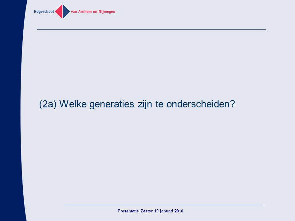 (2a) Welke generaties zijn te onderscheiden? Presentatie Zestor 19 januari 2010