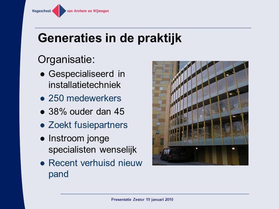 Generaties in de praktijk Organisatie:  Gespecialiseerd in installatietechniek  250 medewerkers  38% ouder dan 45  Zoekt fusiepartners  Instroom