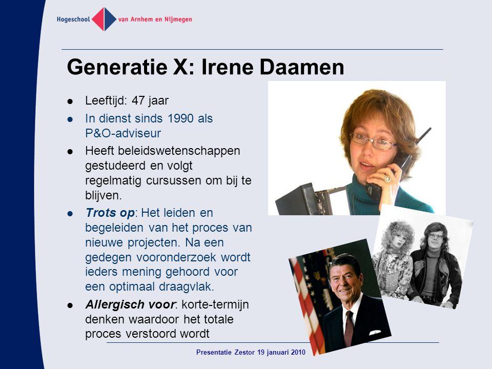 Generatie X: Irene Daamen  Leeftijd: 47 jaar  In dienst sinds 1990 als P&O-adviseur  Heeft beleidswetenschappen gestudeerd en volgt regelmatig curs