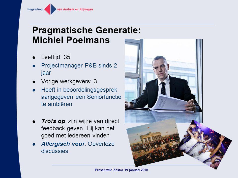 Pragmatische Generatie: Michiel Poelmans  Leeftijd: 35  Projectmanager P&B sinds 2 jaar  Vorige werkgevers: 3  Heeft in beoordelingsgesprek aangeg