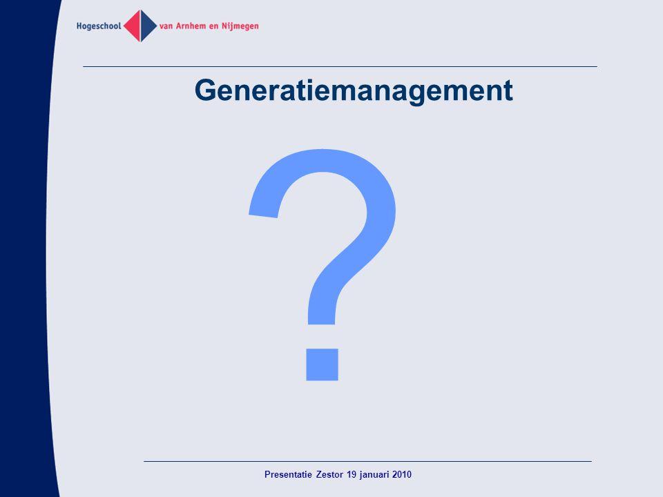 Generatiemanagement ? Presentatie Zestor 19 januari 2010