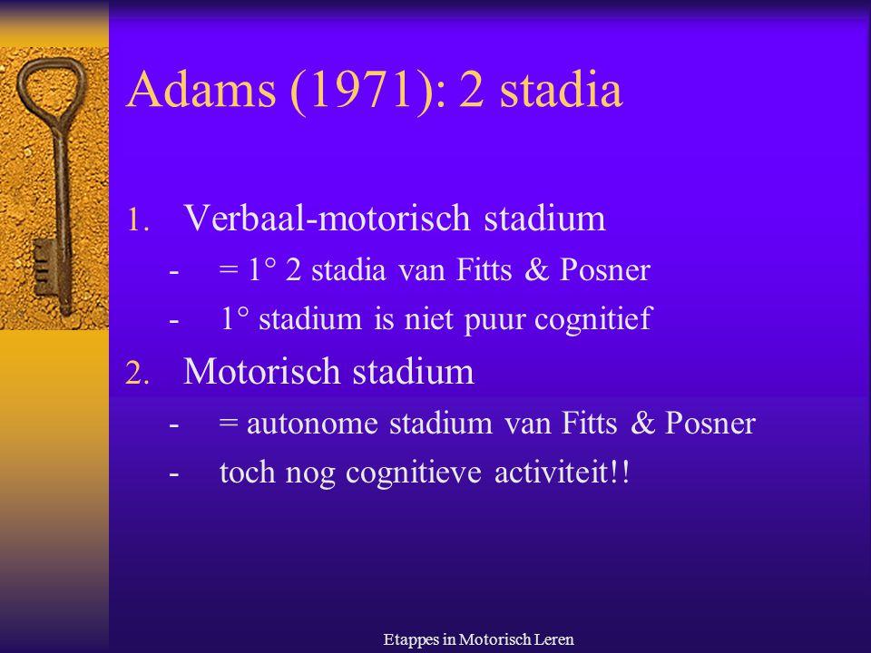 Etappes in Motorisch Leren Gentile (2000): 2 stadia (1)  Meer praktijkgericht  In functie van doel van de lerende  Stadium 1: 'bewegingsidee' -= welk coördinatiepatroon om het doel te bereiken.