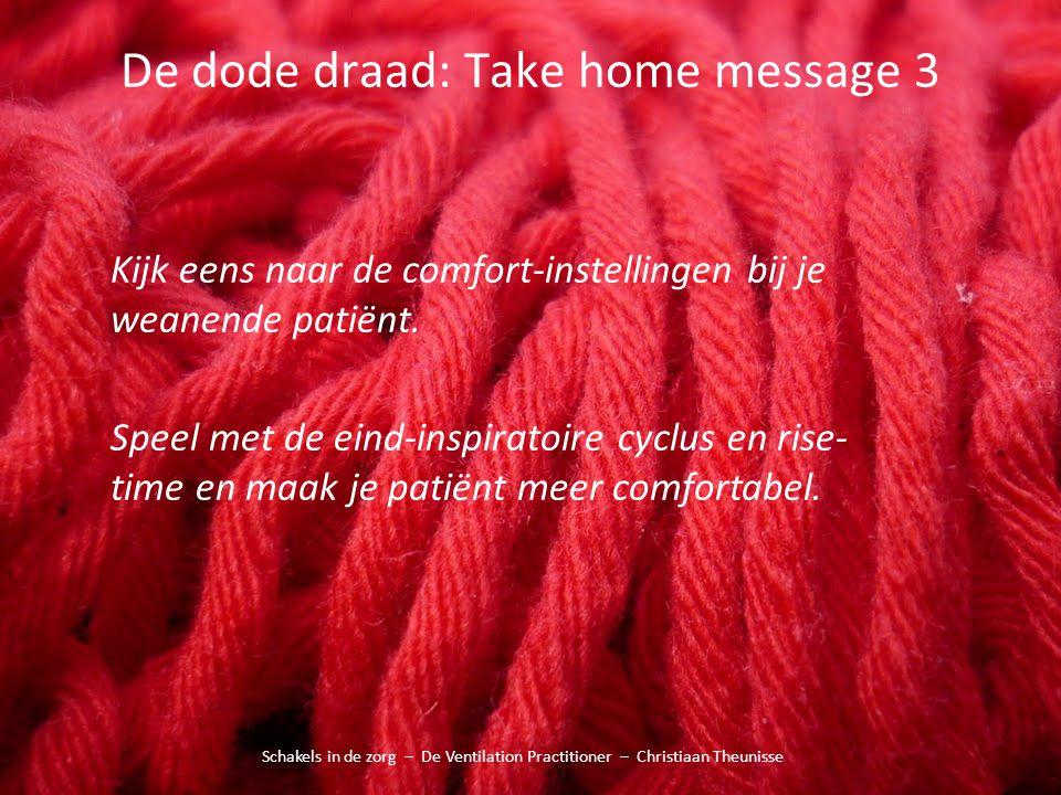 De dode draad: Take home message 3 Schakels in de zorg – De Ventilation Practitioner – Christiaan Theunisse Kijk eens naar de comfort-instellingen bij