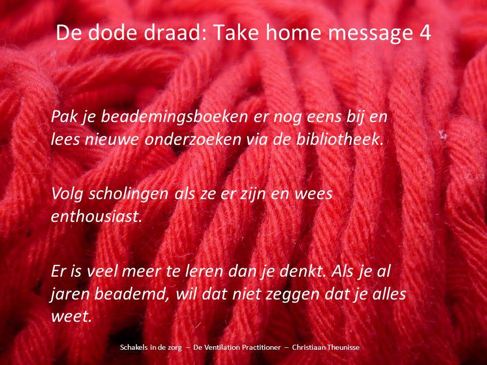 De dode draad: Take home message 4 Schakels in de zorg – De Ventilation Practitioner – Christiaan Theunisse Pak je beademingsboeken er nog eens bij en