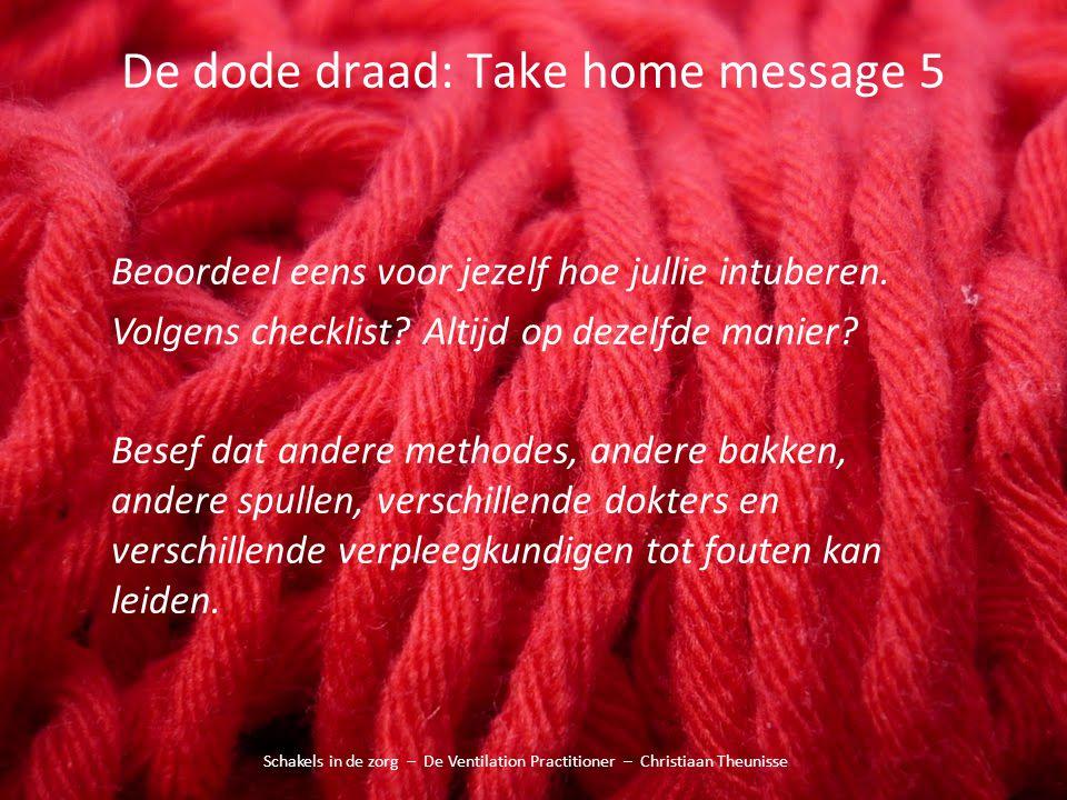 De dode draad: Take home message 5 Schakels in de zorg – De Ventilation Practitioner – Christiaan Theunisse Beoordeel eens voor jezelf hoe jullie intu