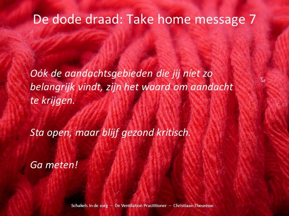 De dode draad: Take home message 7 Schakels in de zorg – De Ventilation Practitioner – Christiaan Theunisse Oók de aandachtsgebieden die jij níet zo b