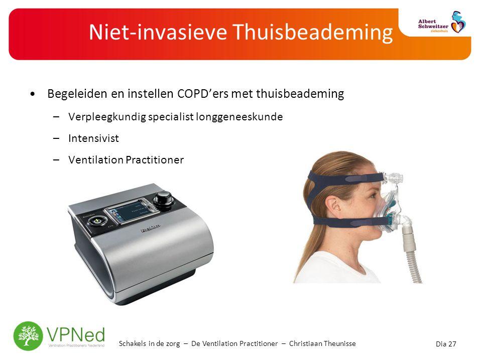 Niet-invasieve Thuisbeademing •Begeleiden en instellen COPD'ers met thuisbeademing –Verpleegkundig specialist longgeneeskunde –Intensivist –Ventilatio