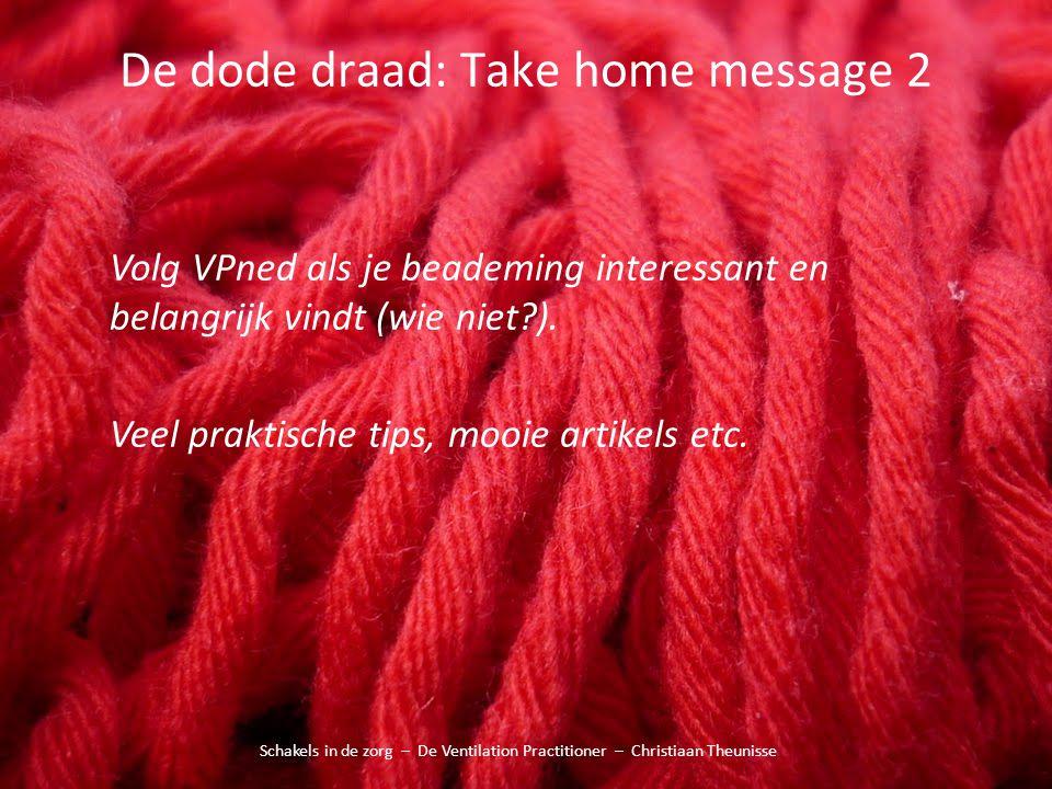 De dode draad: Take home message 2 Schakels in de zorg – De Ventilation Practitioner – Christiaan Theunisse Volg VPned als je beademing interessant en