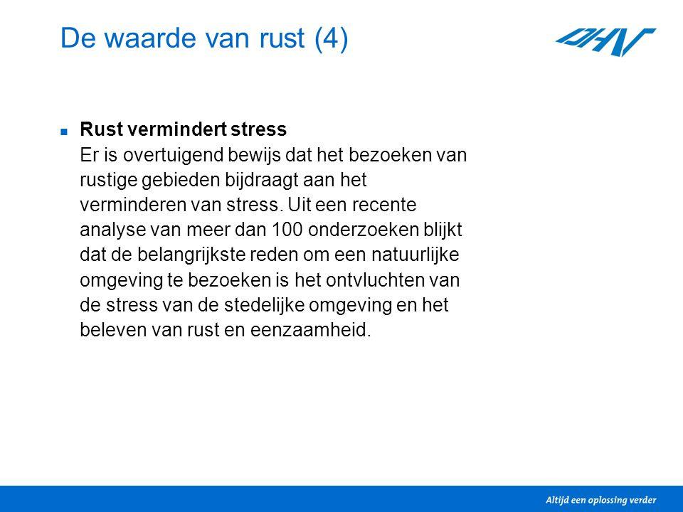 De waarde van rust (4)  Rust vermindert stress Er is overtuigend bewijs dat het bezoeken van rustige gebieden bijdraagt aan het verminderen van stress.