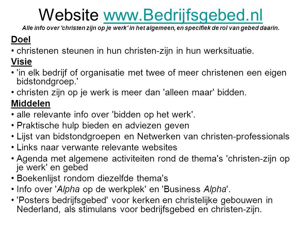 Website www.Bedrijfsgebed.nl Alle info over 'christen zijn op je werk' in het algemeen, en specifiek de rol van gebed daarin.www.Bedrijfsgebed.nl Doel