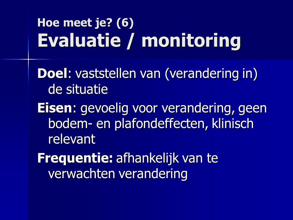Hoe meet je? (6) Evaluatie / monitoring Doel: vaststellen van (verandering in) de situatie Eisen: gevoelig voor verandering, geen bodem- en plafondeff