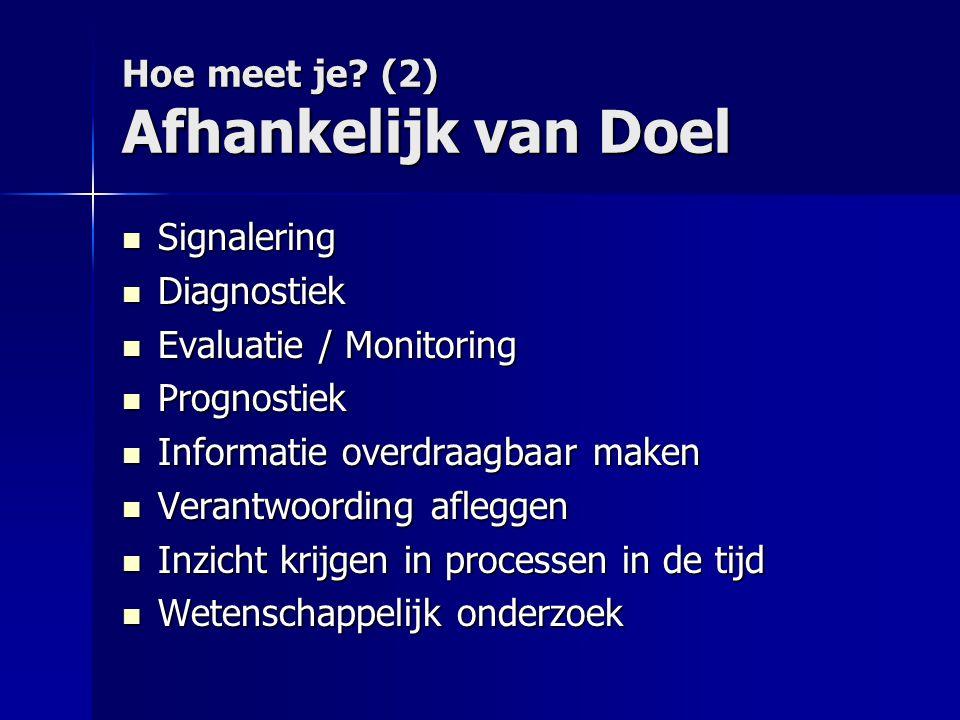 Hoe meet je? (2) Afhankelijk van Doel  Signalering  Diagnostiek  Evaluatie / Monitoring  Prognostiek  Informatie overdraagbaar maken  Verantwoor