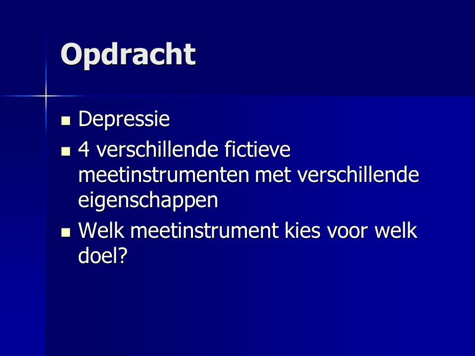 Opdracht  Depressie  4 verschillende fictieve meetinstrumenten met verschillende eigenschappen  Welk meetinstrument kies voor welk doel?