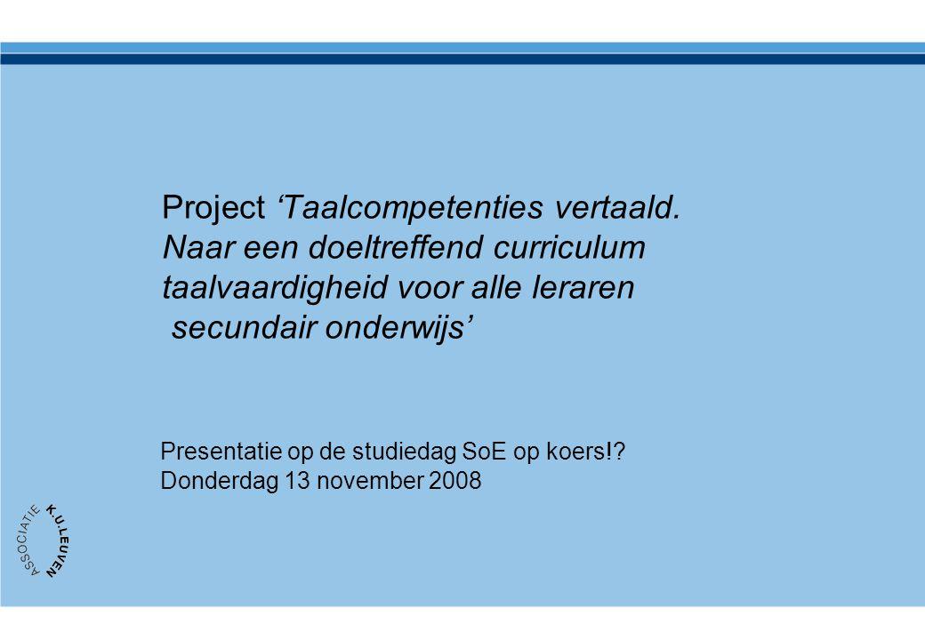 Project 'Taalcompetenties vertaald. Naar een doeltreffend curriculum taalvaardigheid voor alle leraren secundair onderwijs' Presentatie op de studieda