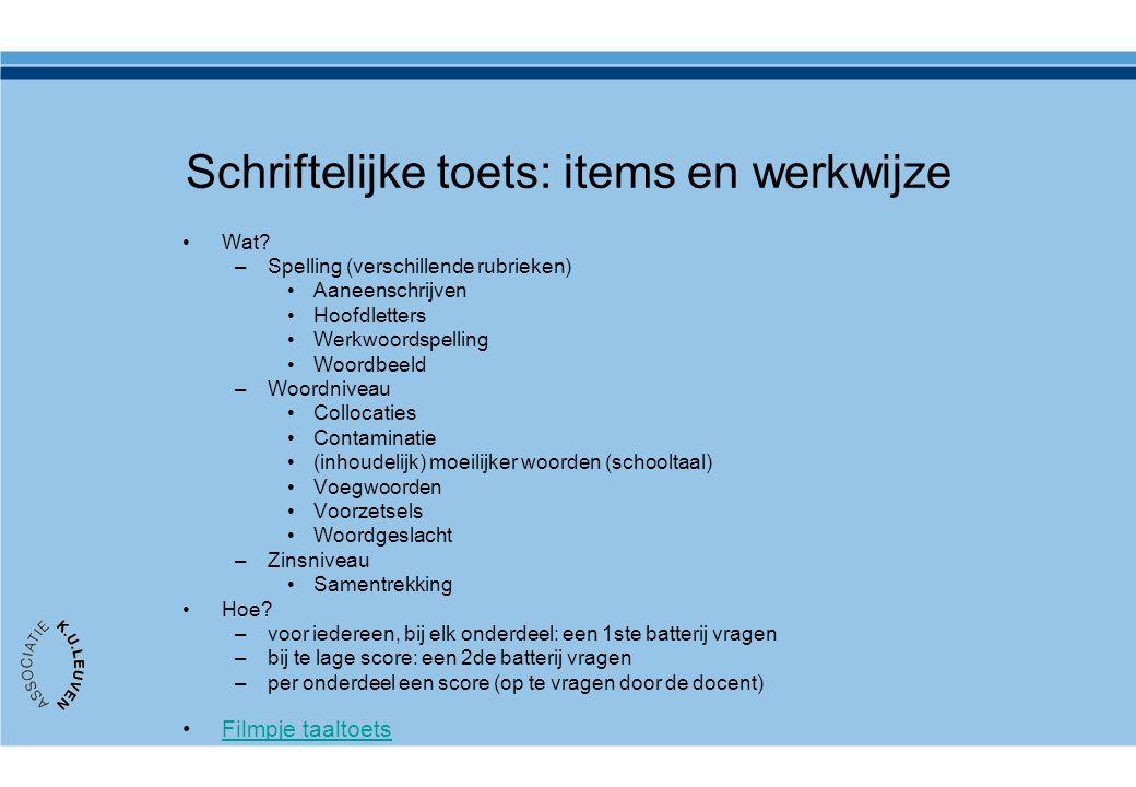 Schriftelijke toets: items en werkwijze •Wat? –Spelling (verschillende rubrieken) •Aaneenschrijven •Hoofdletters •Werkwoordspelling •Woordbeeld –Woord