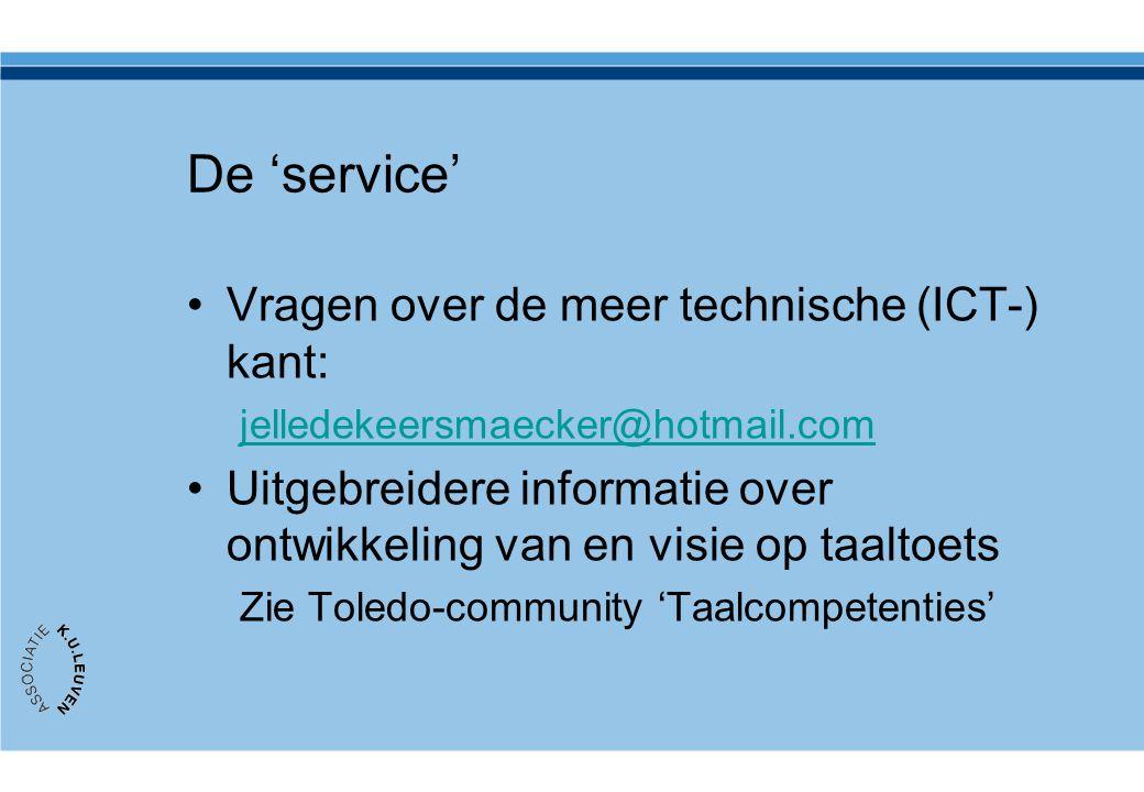De 'service' •Vragen over de meer technische (ICT-) kant: jelledekeersmaecker@hotmail.com •Uitgebreidere informatie over ontwikkeling van en visie op