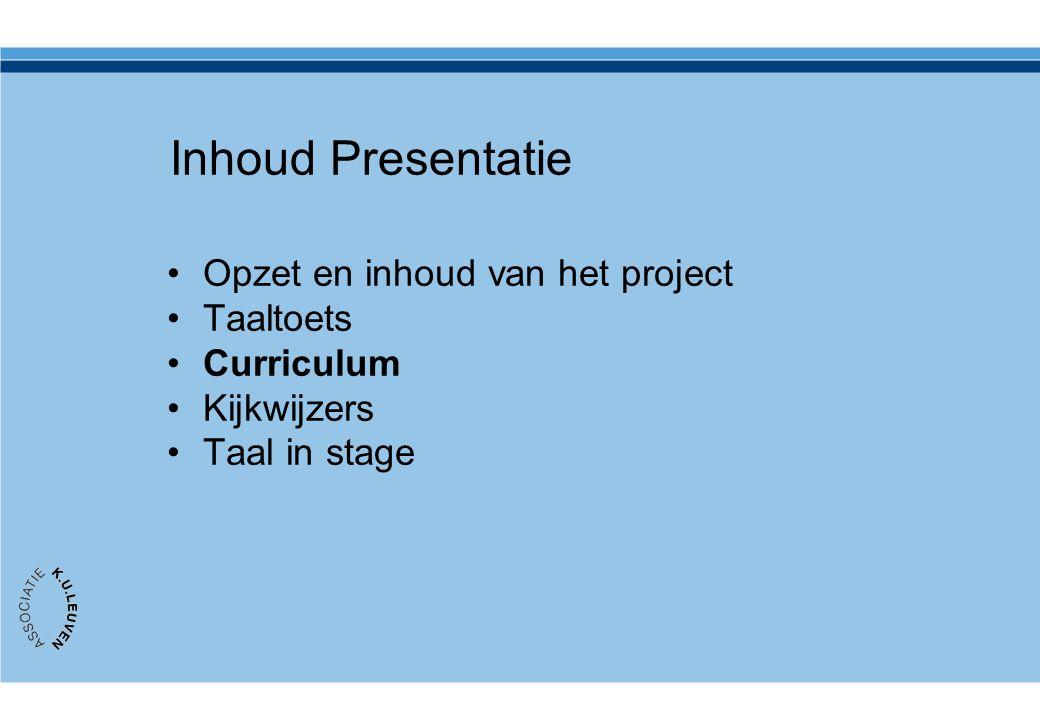 Inhoud Presentatie •Opzet en inhoud van het project •Taaltoets •Curriculum •Kijkwijzers •Taal in stage