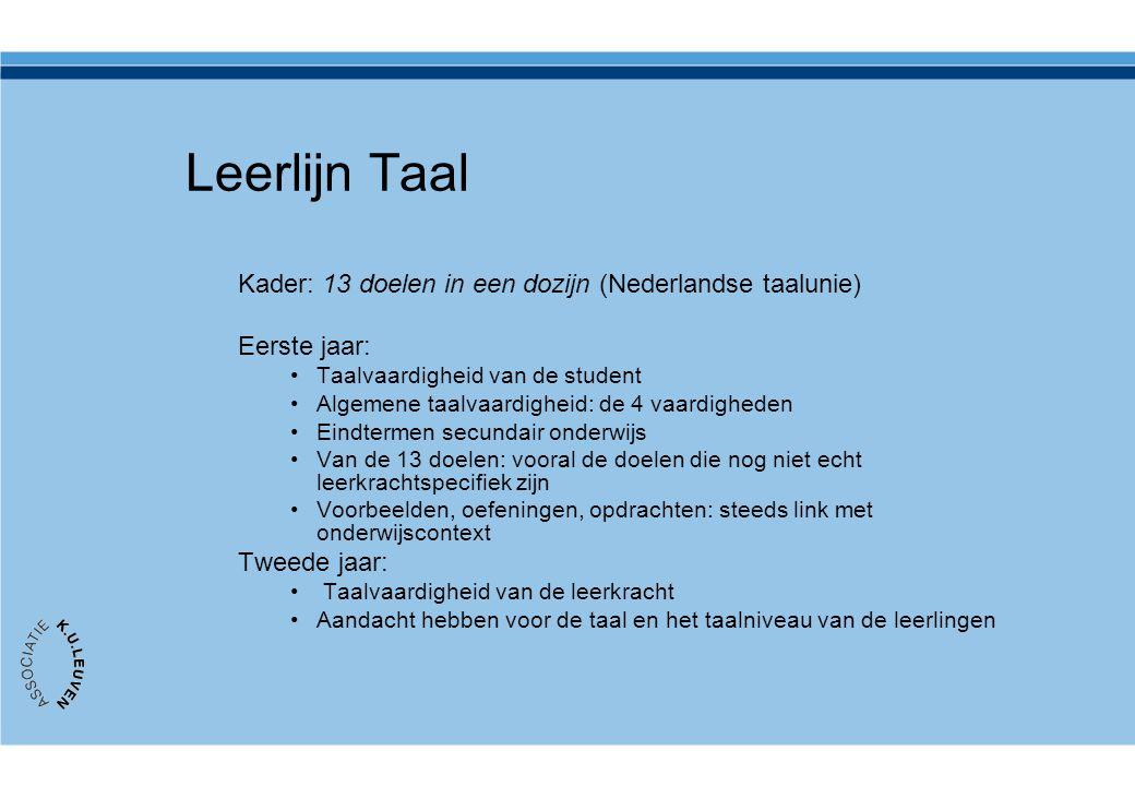 Leerlijn Taal Kader: 13 doelen in een dozijn (Nederlandse taalunie) Eerste jaar: •Taalvaardigheid van de student •Algemene taalvaardigheid: de 4 vaard
